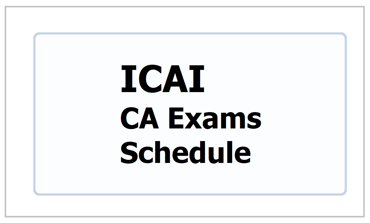 ICAI CA Exams Schedule 2021 for Foundation, Inter, Final and PQC Exams