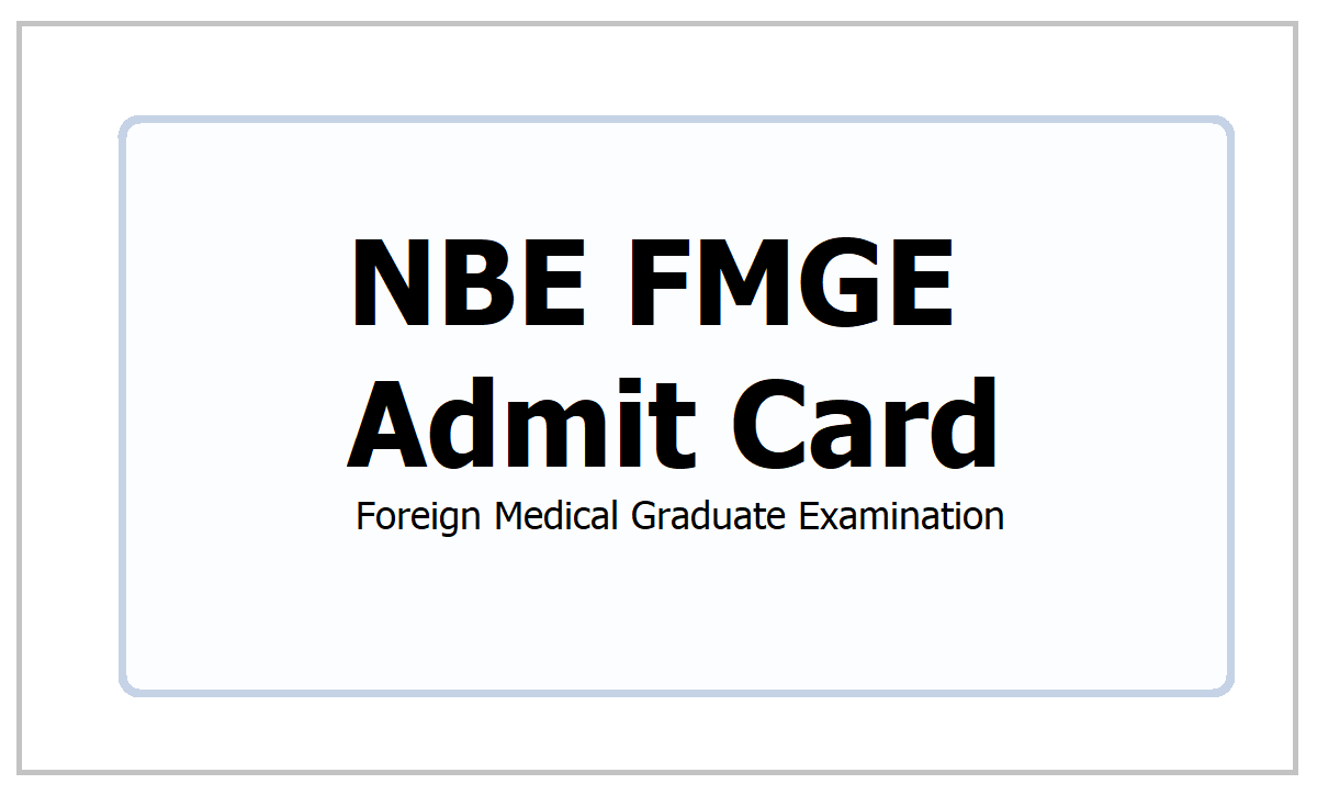 NBE FMGE Admit Card 2021 for Foreign Medical Graduate Examination