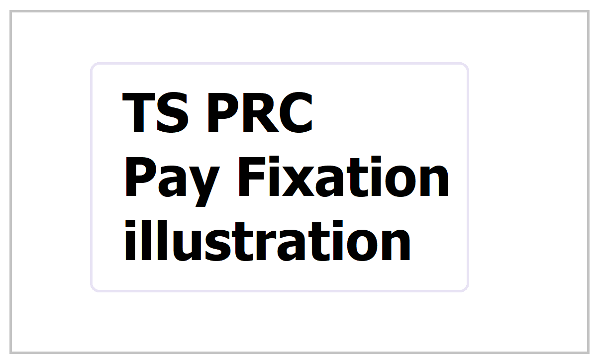 TS PRC Pay Fixation illustration under TS RPS 2020
