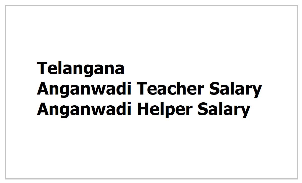 Telangana Anganwadi Teacher Salary & Anganwadi Helper Salary hiked 2021