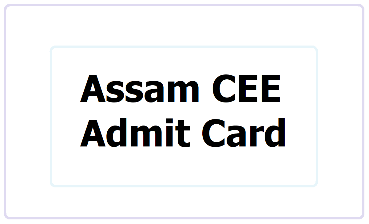 Assam CEE Admit Card 2021 download for Combined Entrance Exam from astu.ac.in