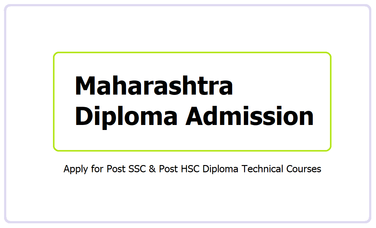Maharashtra Diploma Admission 2021, Apply for Post SSC & Post HSC Technical Courses