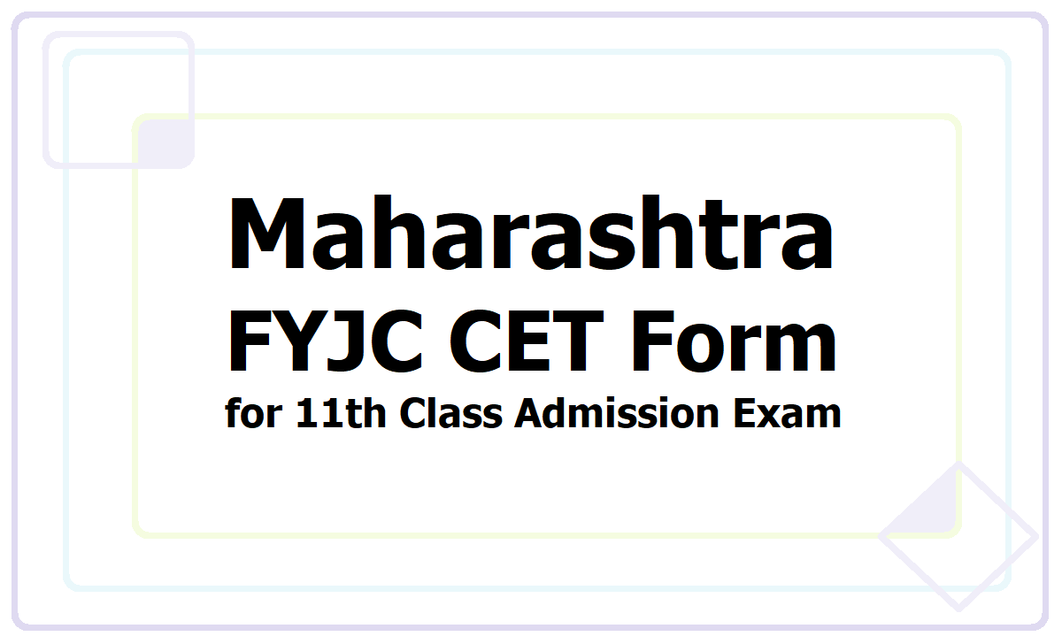 Maharashtra FYJC CET 2021 Forms for 11th Class Admission Exam