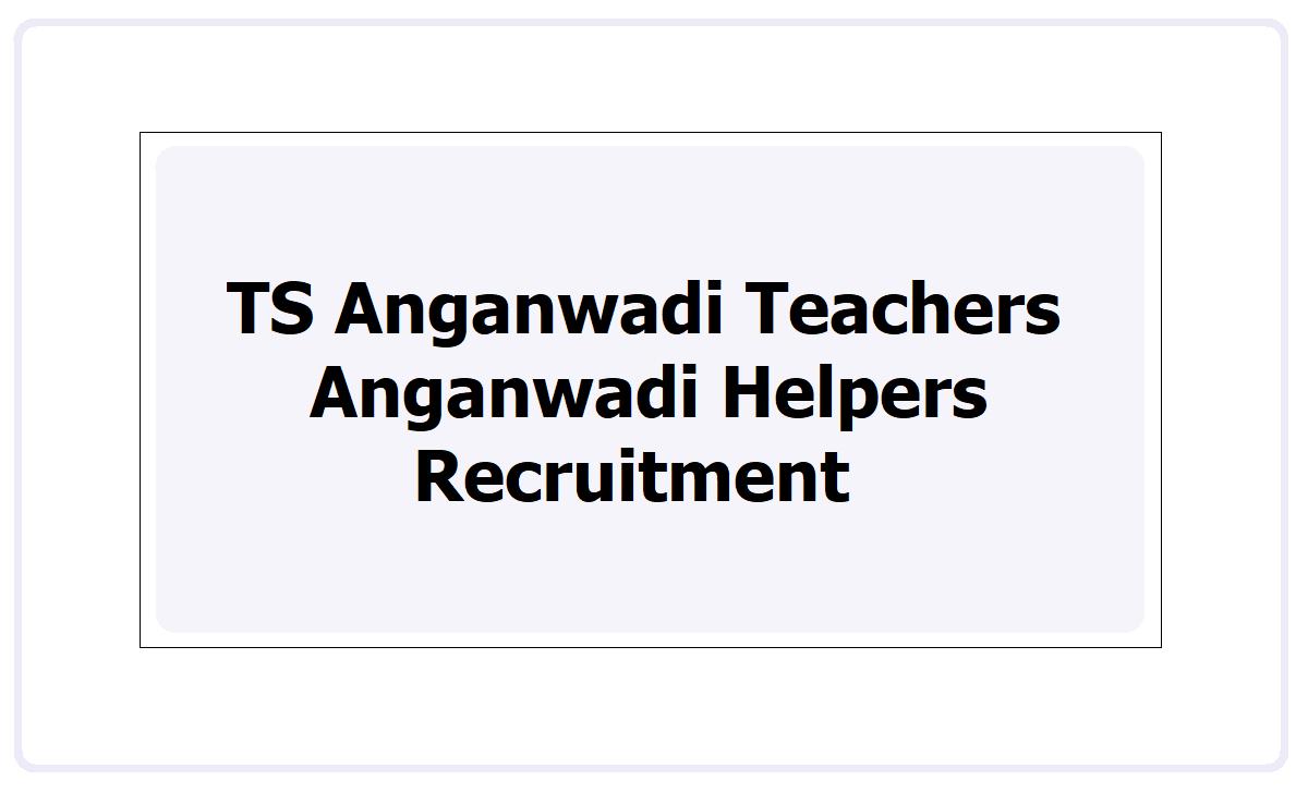 TS Anganwadi Teachers, Anganwadi Helpers Recruitment