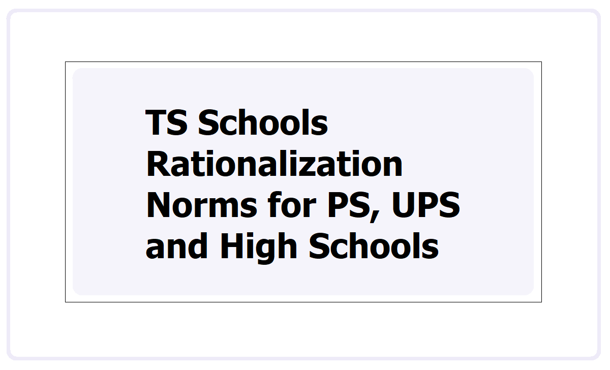 TS Schools Rationalization Norms for Primary, Upper Primary and High Schools