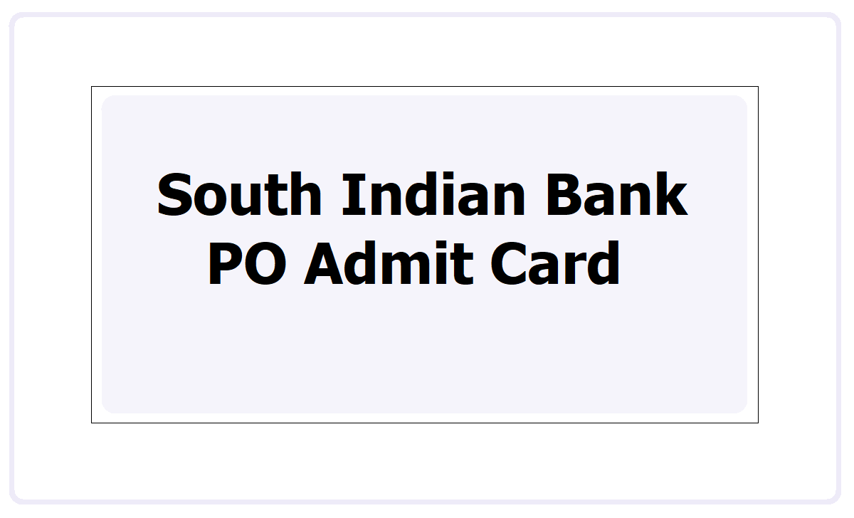 South Indian Bank PO Admit Card 2021