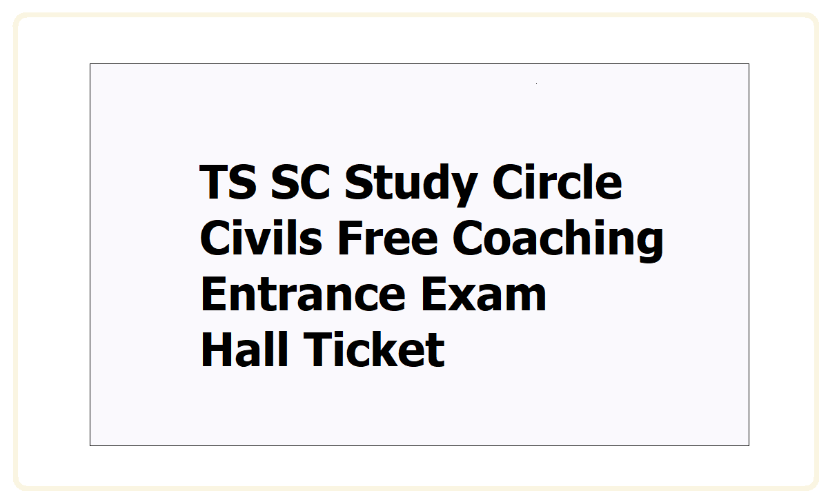 TS SC Study Circle Civils Free Coaching Entrance Exam Hall Ticket