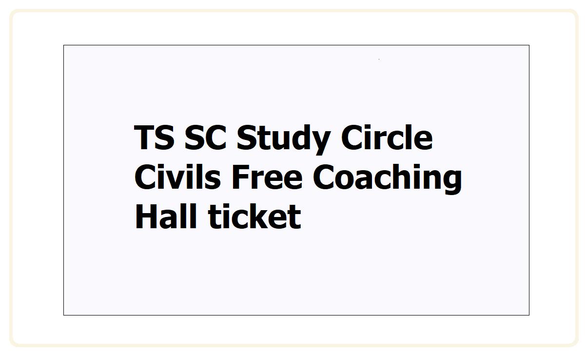 TS SC Study Circle Civils Free Coaching Hall ticket